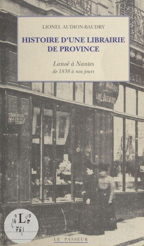 Histoire d'une librairie de province : Lanoë à Nantes de 1838 à nos jours