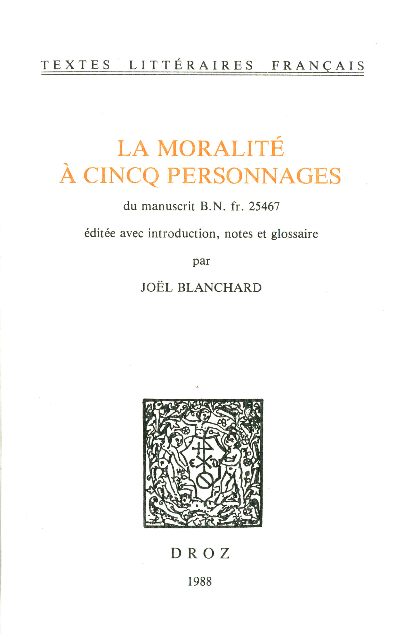 La Moralité à cincq personnages. Du manuscrit B.N. fr. 25467  - Joël Blanchard