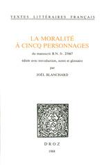 La Moralité à cincq personnages. Du manuscrit B.N. fr. 25467