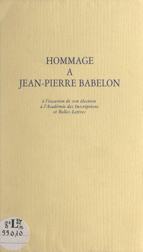 Hommage à Jean-Pierre Babelon à l'occasion de son élection à l'Académie des inscriptions et belles-lettres