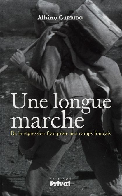 Une longue marche ; de la répression franquiste aux camps français