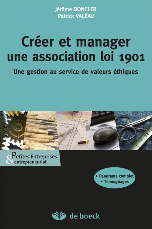 Créer et gérer son association loi 1901 ; la gestion au service de valeurs éthiques