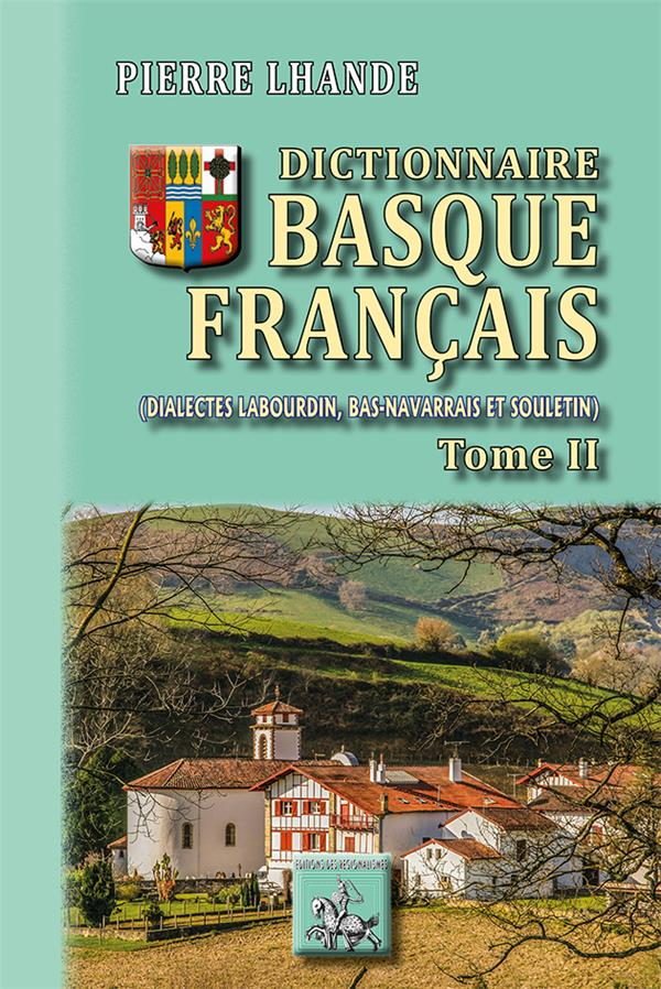 Dictionnaire basque-français t.2 ; (dialectes labourdin, bas-navarrais et souletin)