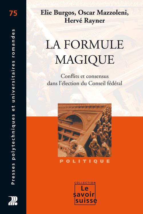 La formule magique ; conflits et consensus partisans dans l'élection du conseil fédéral