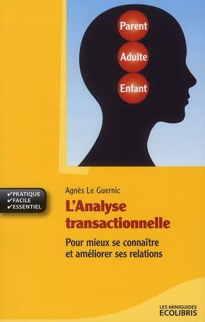 L'Analyse Transactionnelle ; Pour Mieux Se Connaitre Et Ameliorer Ses Relations