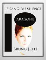 Vente EBooks : Le sang du silence 2: Aragone  - Bruno Jetté