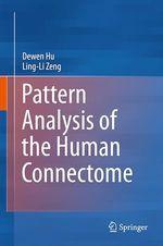 Pattern Analysis of the Human Connectome  - Dewen Hu - Ling-Li Zeng