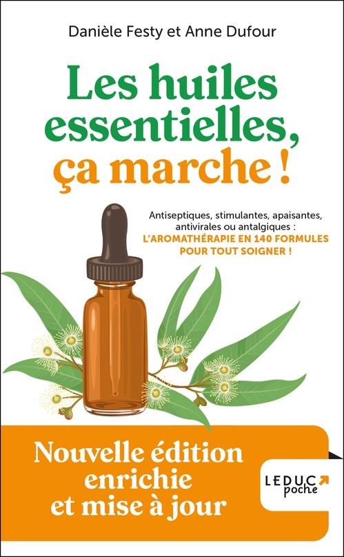 Les huiles essentielles, ça marche ! ; avec 78 formules à commander en pharmacie !