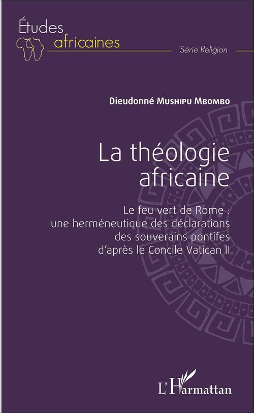 La theologie africaine - le feu vert de rome : une hermeneutique des declarations des souverains pon