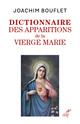 Les apparitions de la Vierge Marie - Entre merveilles et histoire  - Joachim Bouflet
