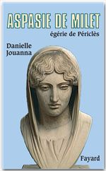 Aspasie de Milet, égérie de Périclès  - Danielle Jouanna - Danielle Jouanna