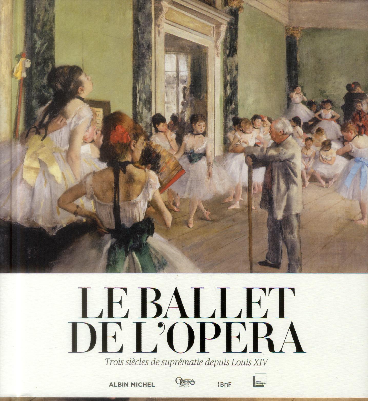 Le ballet de l'opéra ; trois siècles de suprématie depuis Louis XIV