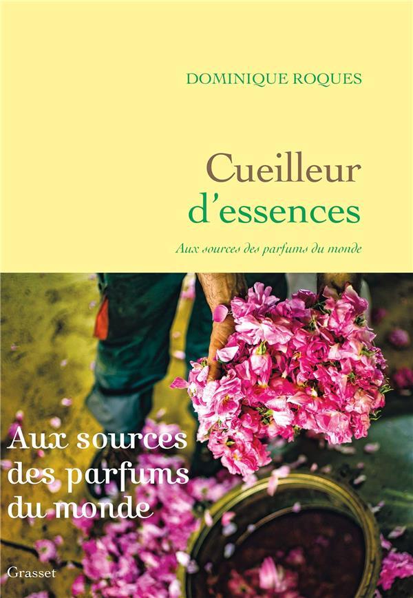 Cueilleur d'essences ; aux sources des parfums du monde