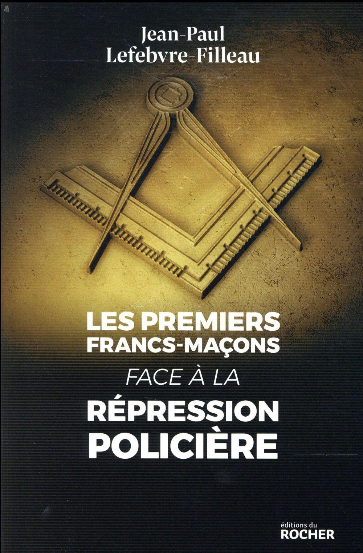 Les premiers francs-maçons face à la répression policière
