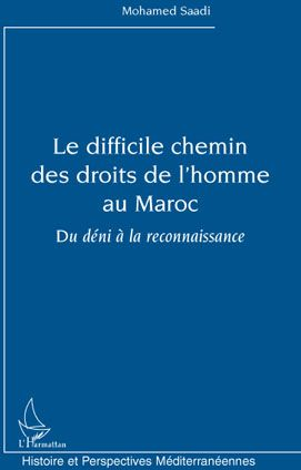 Le Difficile Chemin Des Droits De L'Homme Au Maroc ; Du Deni A La Reconnaissance