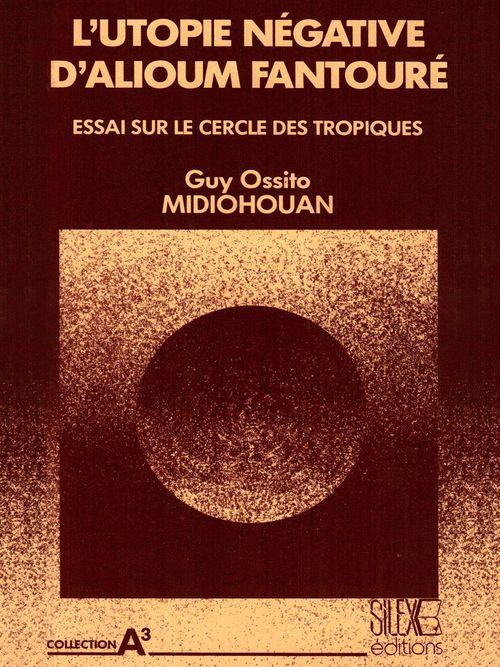 L'utopie négative d'Alioum Fantouré  - Guy Ossito Midiohouan