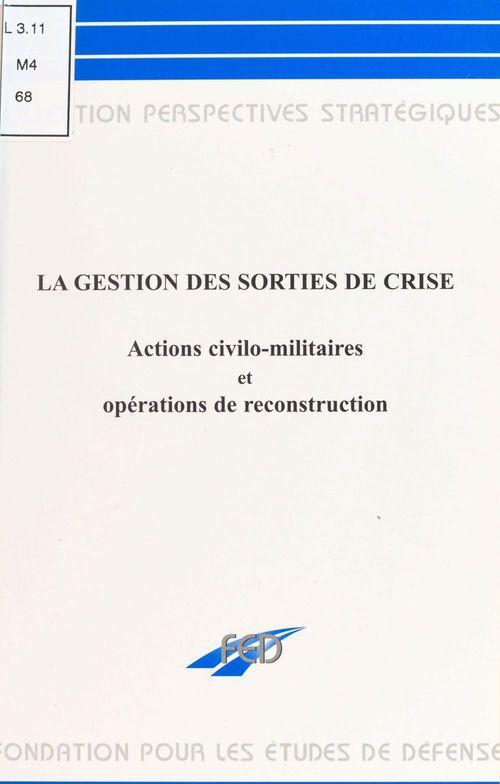 La gestion des sorties de crise : actions civilo-militaires
