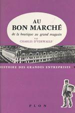 Au Bon Marché, de la boutique au grand magasin  - Charles D'Ydewalle