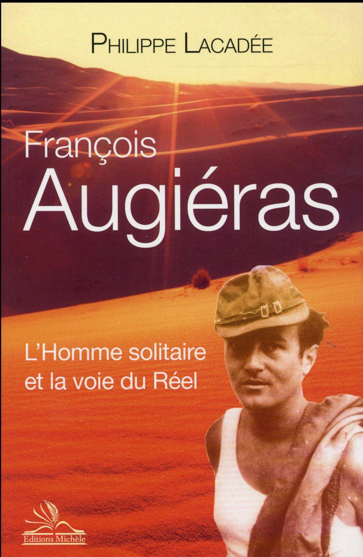 François Augiéras ; l'homme solitaire et la voie du réel