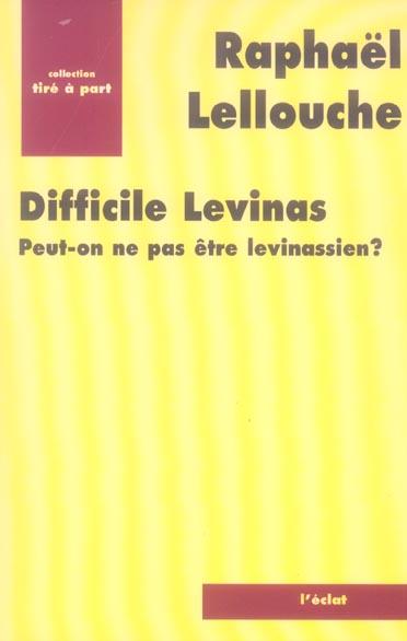 Difficile levinas. peut-on ne pas etre levinassien ?