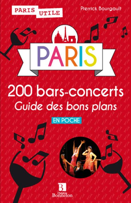 Paris ; 200 bars-concerts, guide des bons plans