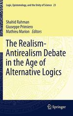 The Realism-Antirealism Debate in the Age of Alternative Logics  - Giuseppe Primiero - Mathieu Marion - Shahid Rahman