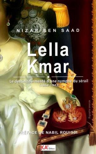 Lella kmar - le destin tourmente d'une nymphe du serail