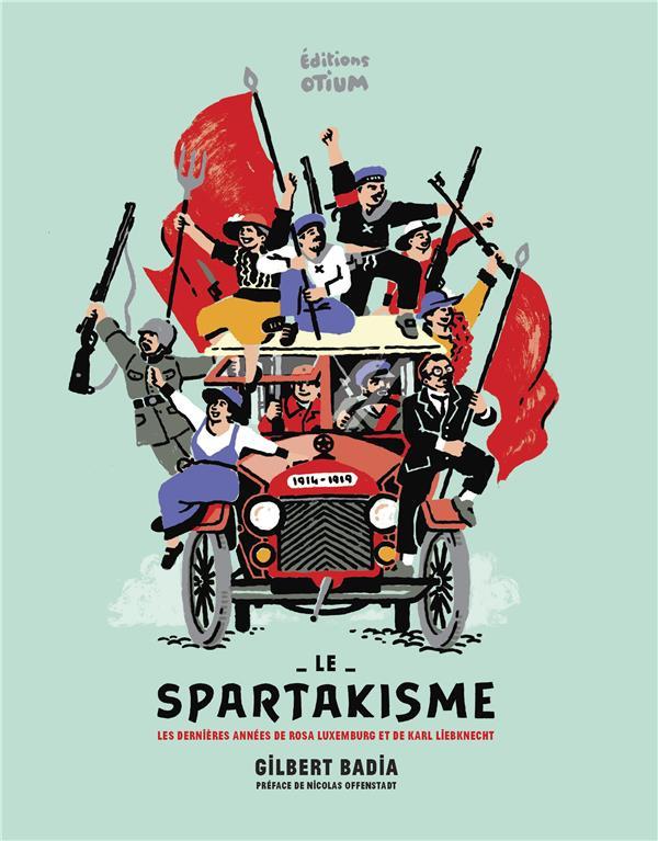 Le spartakisme ; les dernières années de Rosa Luemburg et de Karl Liebkhnecht, 1914-1918