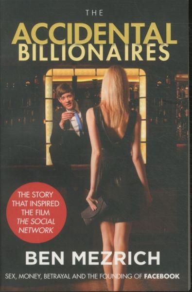 The Accidental Billionaires Film Tie In ; Sex, Money, Betrayal and the Founding of Facebook