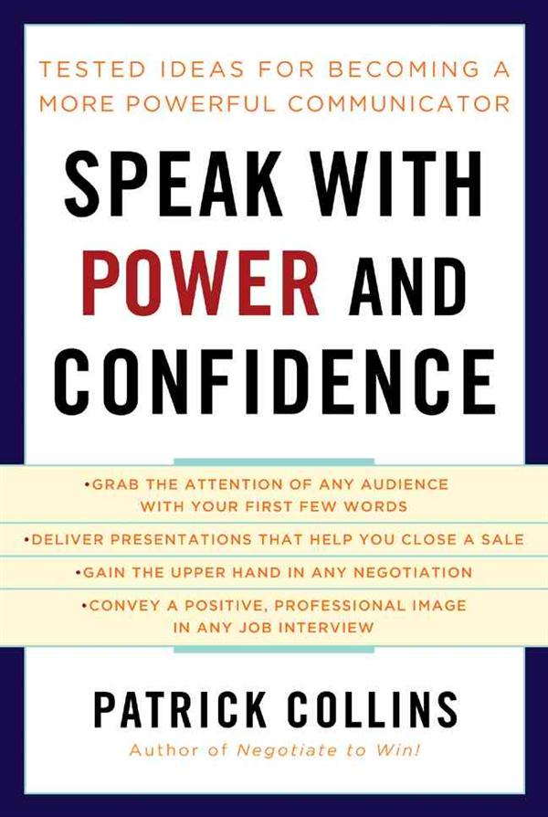 Speak with power and confidence - tested ideas for becoming a more powerful communicator