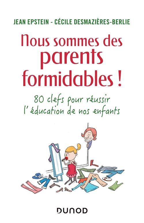 Nous sommes des parents formidables ! ; 80 clefs pour réussir l'éducation de nos enfants
