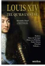 Louis XIV tel qu'ils l'ont vu  - Alexandre Maral - Alexandre MARAL