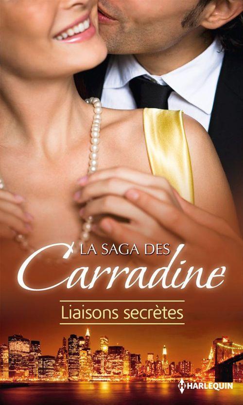 saga des Carradine ; liaisons secrètes ; la captive du palais ; un vrai prince charmant ; une princesse amoureuse