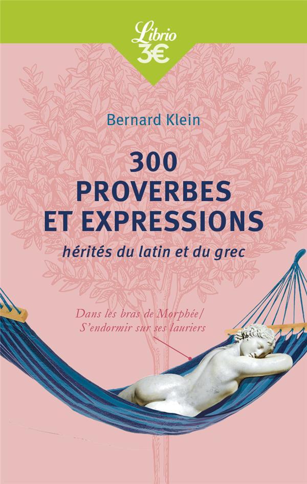300 PROVERBES ET EXPRESSIONS HERITES DU LATIN ET DU GREC