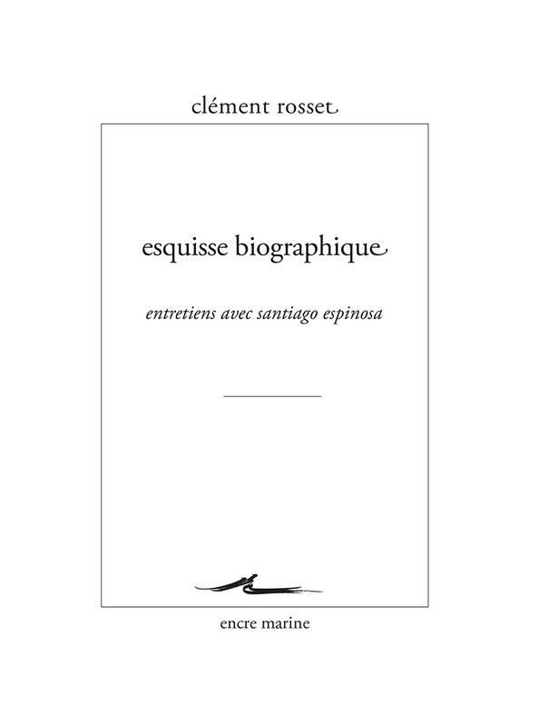 Esquisse biographique ; entretiens entre Clément Rosset et Santiago Espinosa