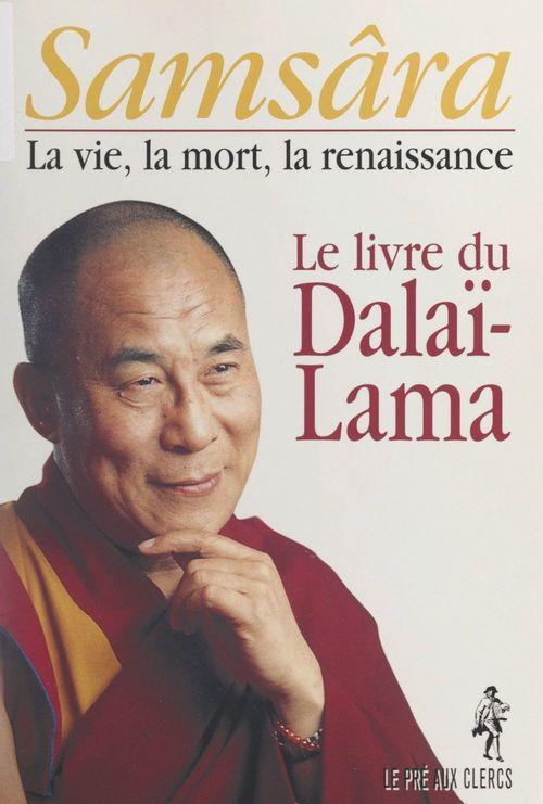 Samsâra : la vie, la mort, la renaissance  - Dalaï-Lama XIV