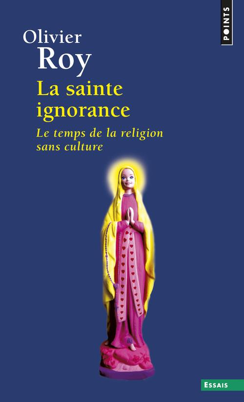 La Sainte Ignorance ; Le Temps De La Religion Sans Culture