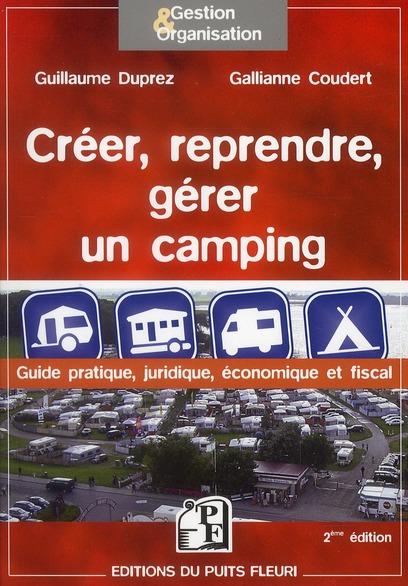 Creer, Reprendre, Gerer Un Camping. Guide Pratique, Juridique Et Fiscal...