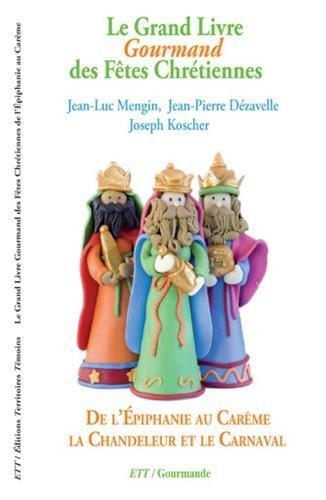 Grand livre gourmand des fetes chretiennes, de l'epiphanie au careme, la chandeleur et le carnaval