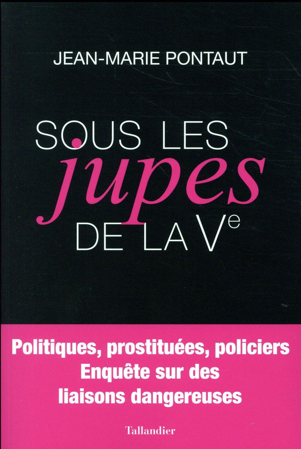 Sous les jupes de la Ve ; prostituées, politiques, policiers