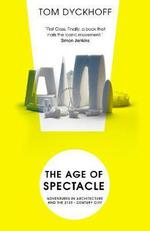The age of spectacle ; adventures in architecture and the 21st - century city