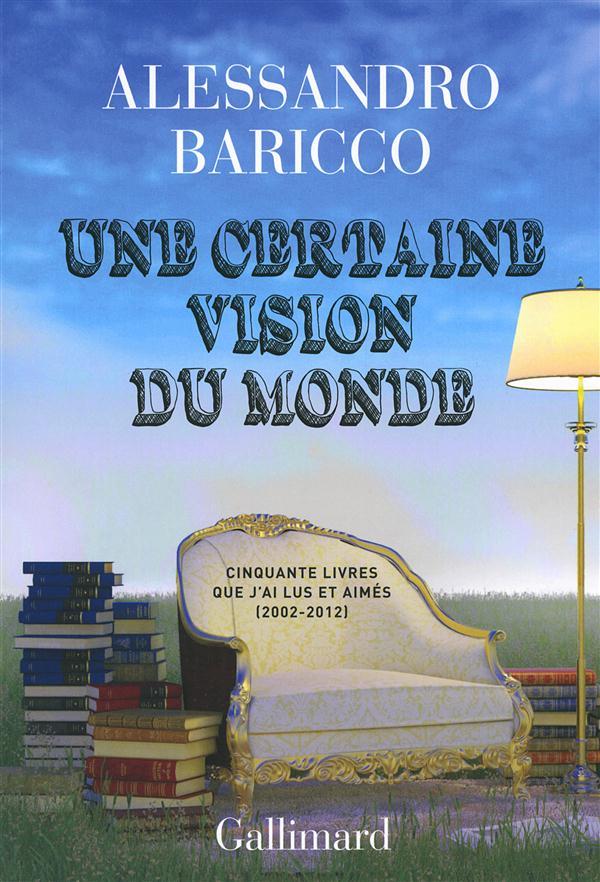 Une certaine vision du monde ; cinquante livres que j'ai lus et aimés (2002-2012)