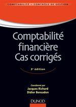 Comptabilité financière - Cas corrigés - 3e éd  - Jacques Richard - Didier Bensadon