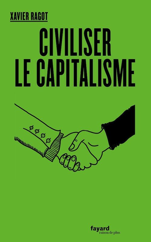 Civiliser le capitalisme  - Xavier RAGOT