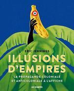 Illusions d'empires ; la propagande coloniale et anticoloniale à l'affiche