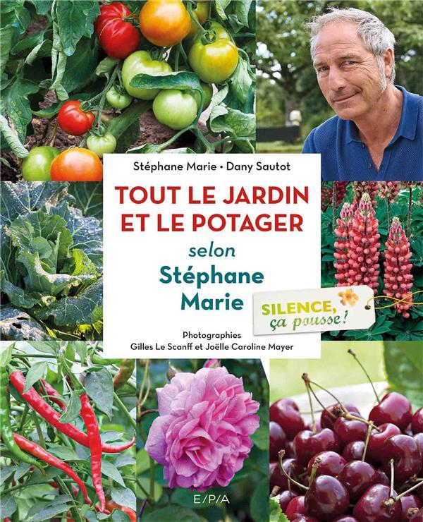 Silence, ca pousse ! le jardin et le potager de Stéphane Marie