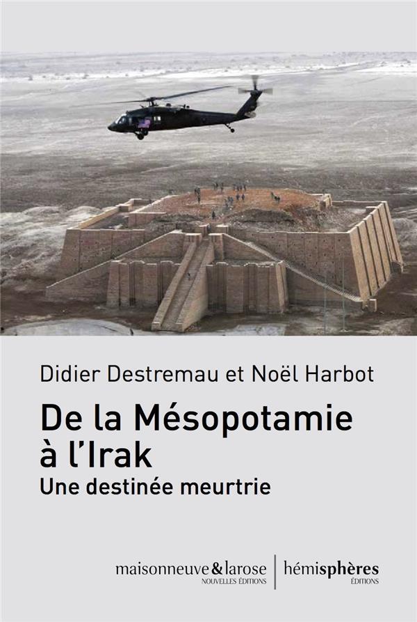 De la Mésopotamie à l'Irak ; une destinée meurtrie