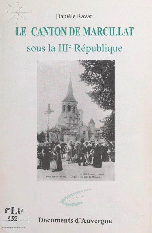 Le canton de Marcillat sous la IIIe République  - Danièle Ravat