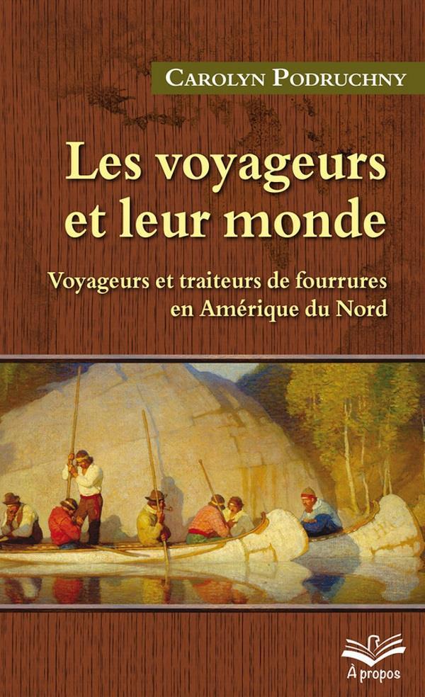 Les voyageurs et leur monde ; voyageurs et traiteurs de fourrures en Amérique du nord