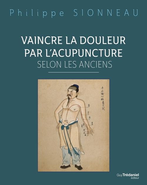 Vaincre la douleur par l'acupunture selon les anciens